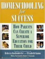 Homeschooling for Success: How Parents Can Create a Superior Education for Their Child -- by Rebecca Kochenderfer